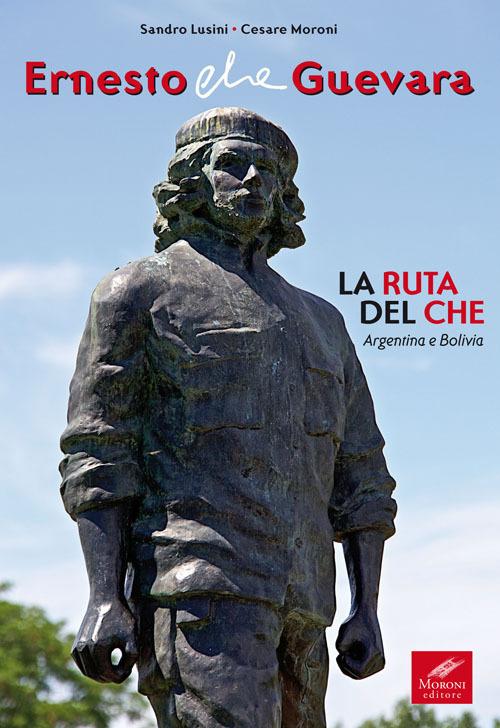 Ernesto Che Guevara. La ruta del Che. Argentina e Bolivia