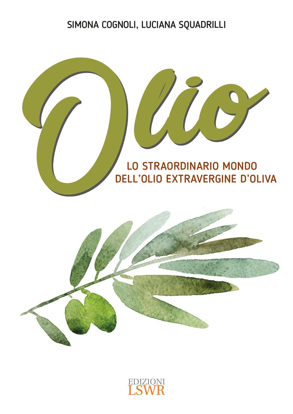 Olio. Lo straordinario mondo dell'olio extravergine d'oliva