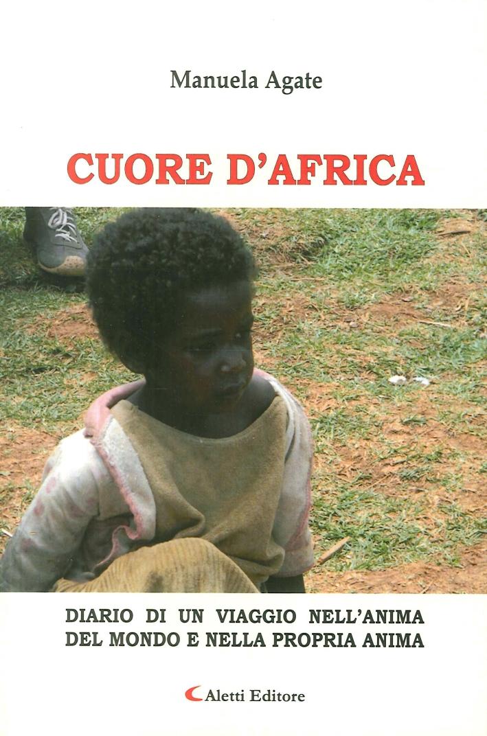 Cuore d'Africa Diario di un viaggio nellanima del mondo e nella propria anima