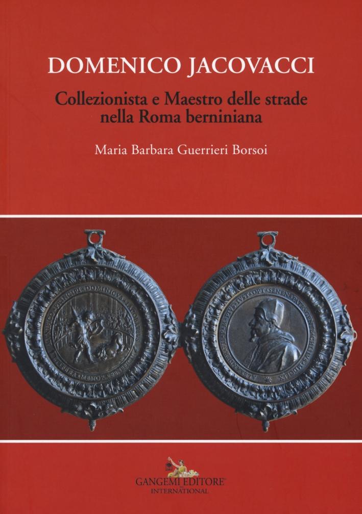 Domenico Jacovacci. Collezionista e Maestro delle strade nella Roma berniniana