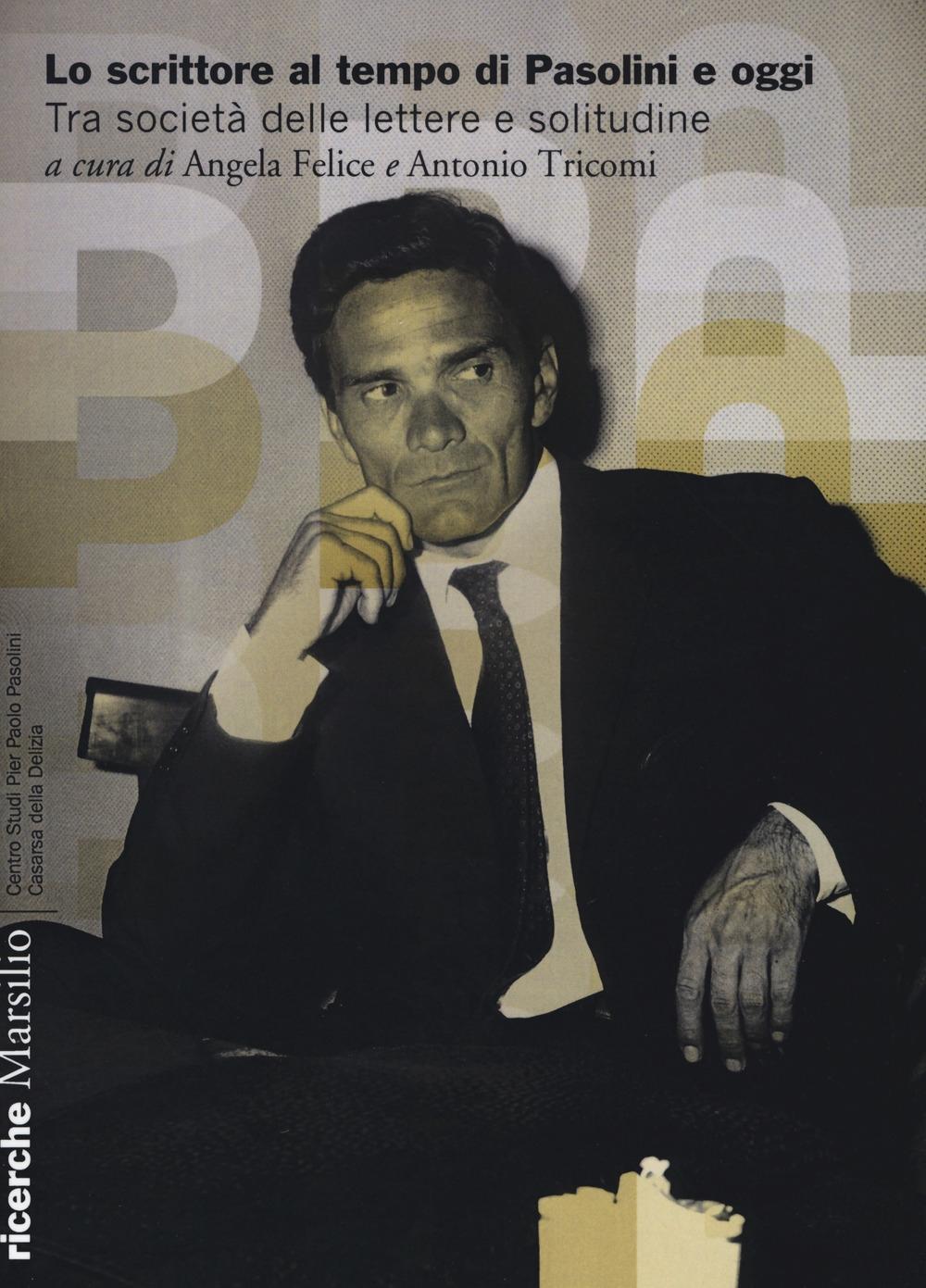 Lo scrittore al tempo di Pasolini e oggi. Tra società delle lettere e solitudine