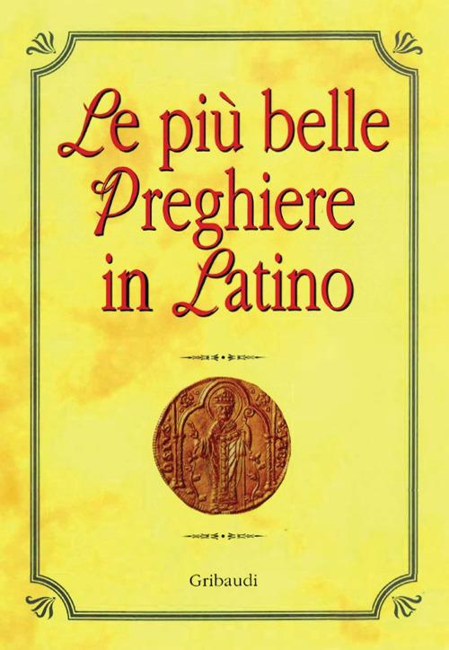 Le più belle preghiere in latino. Ediz. italiana e latina
