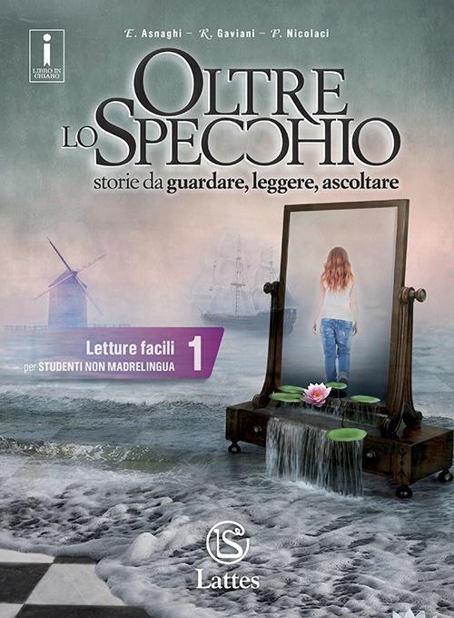 Oltre lo specchio. Storie da guardare, leggere, ascolatre. Letture facili per studenti non madrelingua. Vol. 1
