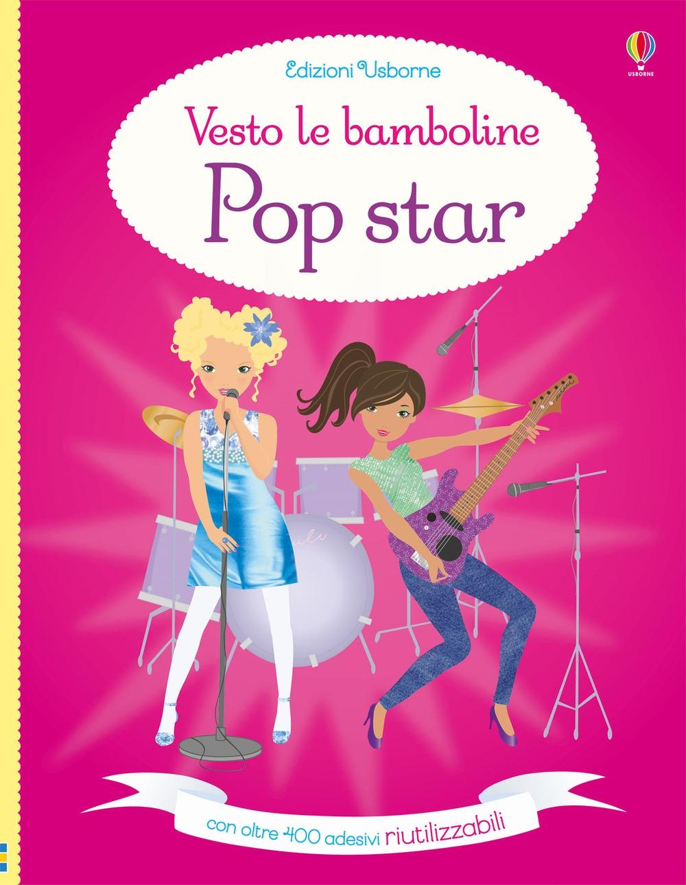 Pop star. Vesto le bamboline. Ediz. a colori