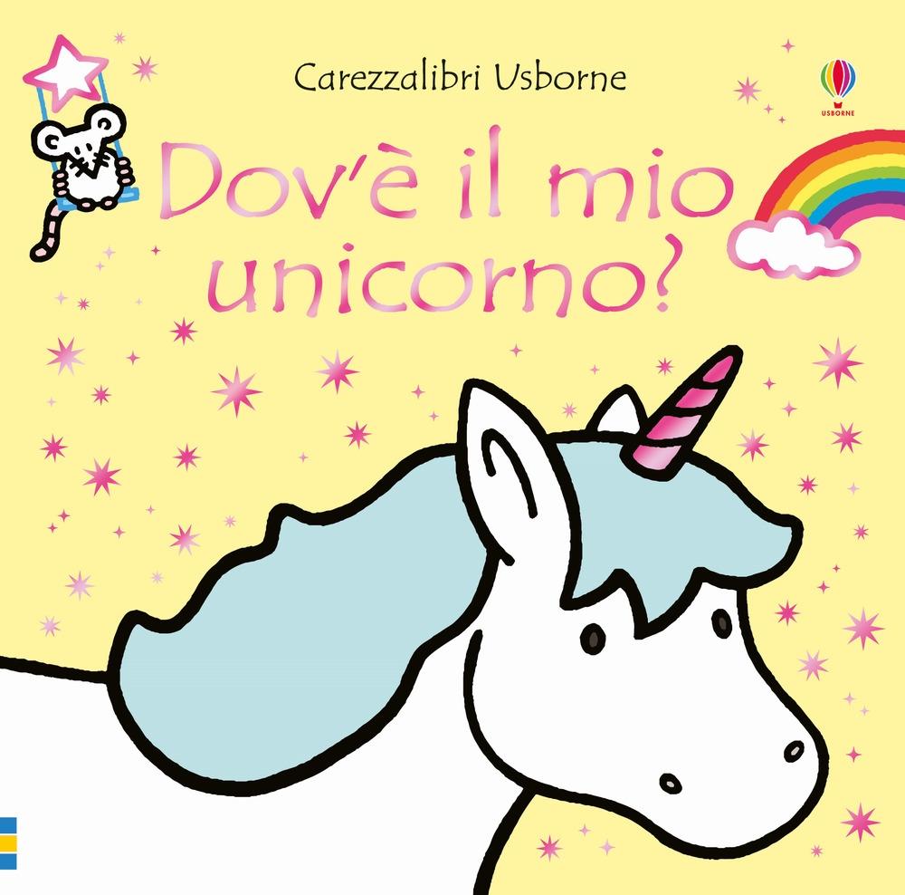 Dov'è il mio unicorno? Ediz. a colori