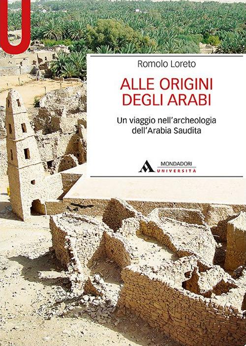 Alle origini degli arabi. Un viaggio nell'archeologia dell'Arabia Saudita