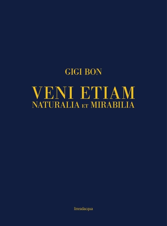 Veni etiam. Naturalia et mirabilia