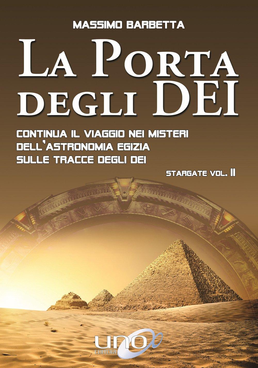 La porta degli dei. Continua il viaggio nei misteri dell'astronomia egizia sulle tracce degli dei. Stargate. Vol. 2