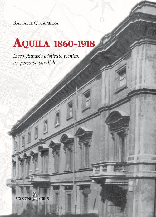Aquila 1860-1918. Liceo ginnasio e istituto tecnico: un percorso parallelo