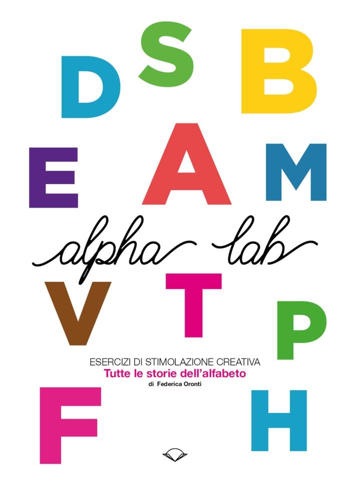 Alpha Lab. Esercizi di stimolazione creativa. Tutte le storie dell'alfabeto