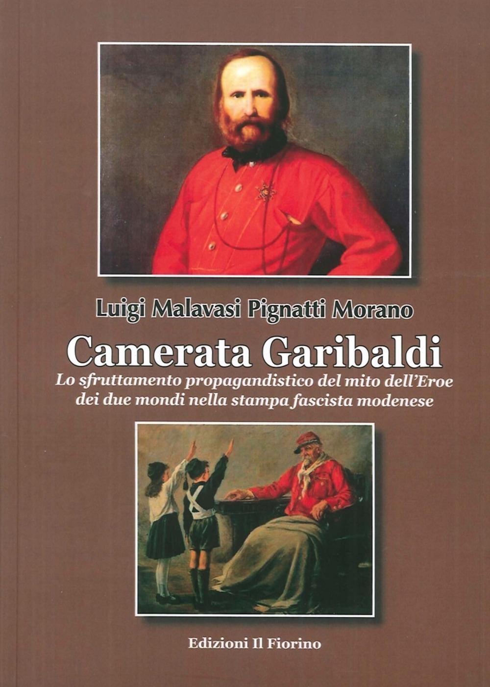 Camerata Garibaldi. Lo sfruttamento propagandistico del mito dell'Eroe dei due mondi nella stampa fascista modenese
