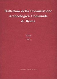 Bullettino della Commissione Archeologica Comunale di Roma. CXVI. 2015