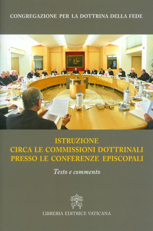 Istruzione circa le commissioni dottrinali presso le Conferenze episcopali. Testo e commento