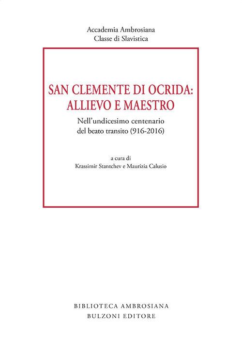 San Clemente di Ocrida: allievo e maestro. Nell'undicesimo centenario del beato transito (916-2016)