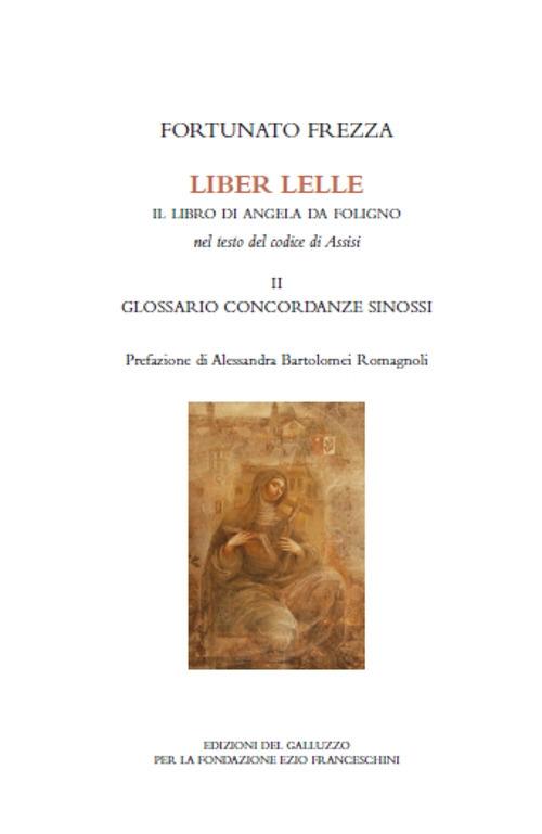 Liber Lelle. Il Libro di Angela da Foligno nel testo del codice di Assisi. Vol. 2: Glossario, concordanze, sinossi