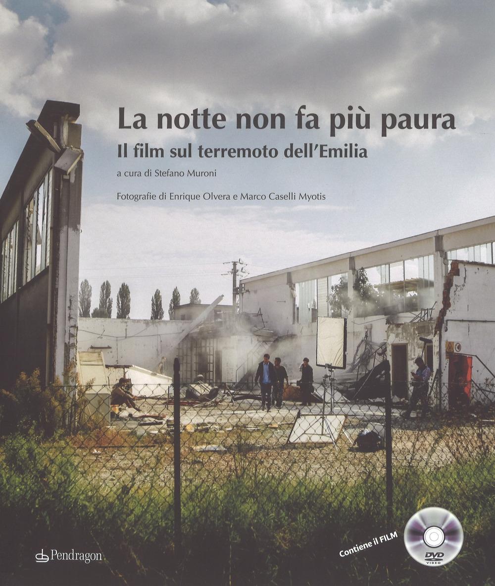 La notte non fa più paura. Il film sul terremoto dell'Emilia. Ediz. illustrata. Con DVD video