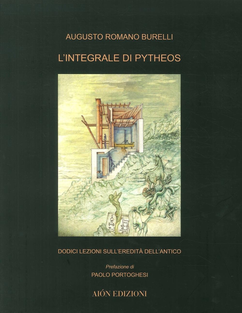 L'Integrale di Pitheos. Dodici Lezioni sull'Eredità Dell'Antico