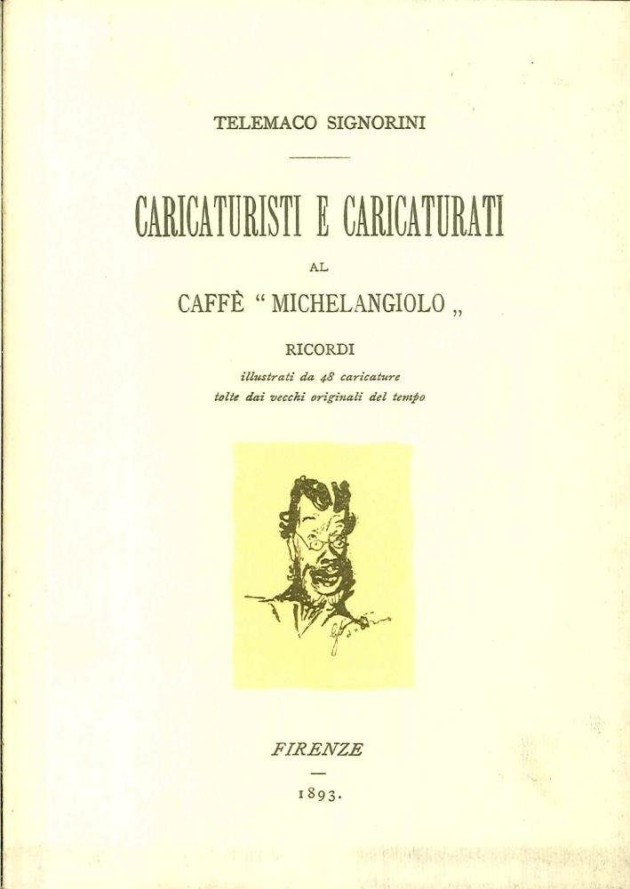 Caricaturisti e caricaturati al Caffe? Michelangiolo. Rricordi illustrati da 48 caricature tolte dai vecchi originali del tempo
