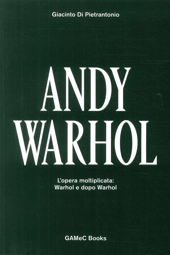 Andy Warhol. L'opera moltiplicata: Warhol e dopo Warhol