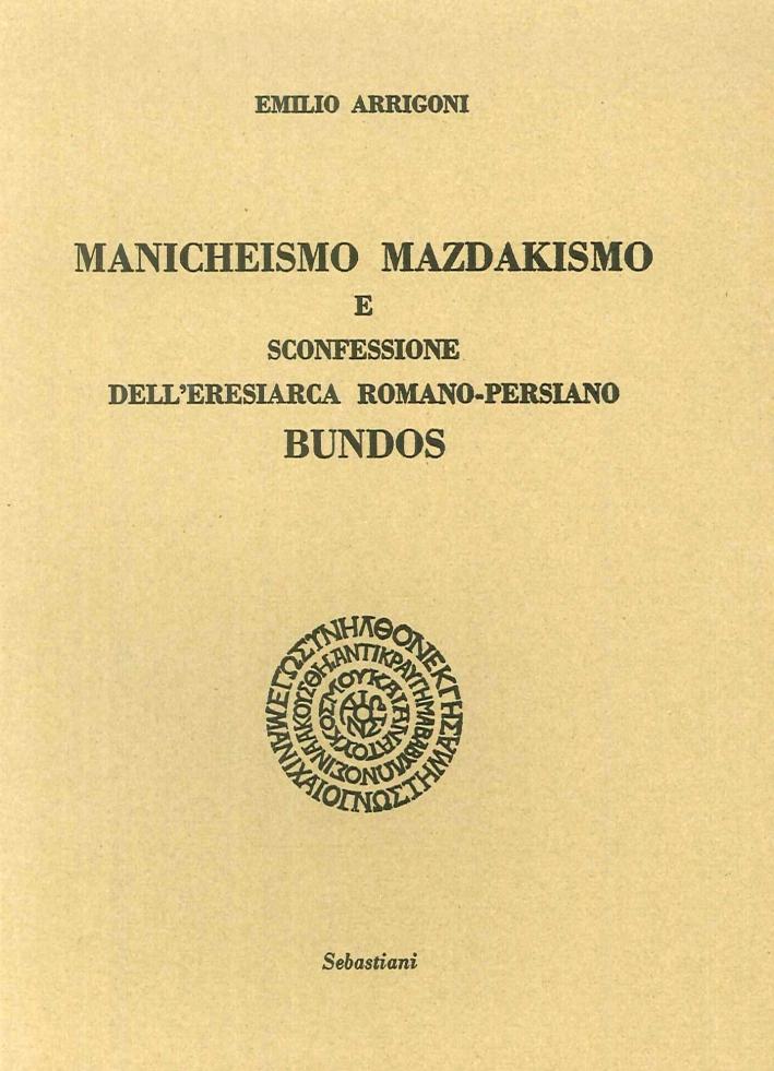 Manicheismo Mazdakismo e sconfessione dell'eresiarca romano-persiano Bundos