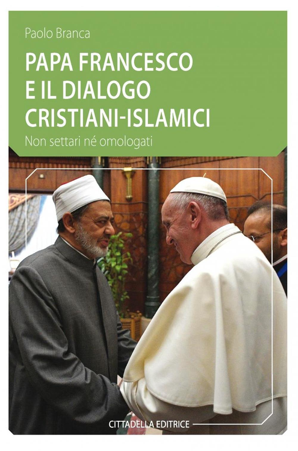 Papa Francesco e il dialogo cristiani-islamici. Non settari né omologati