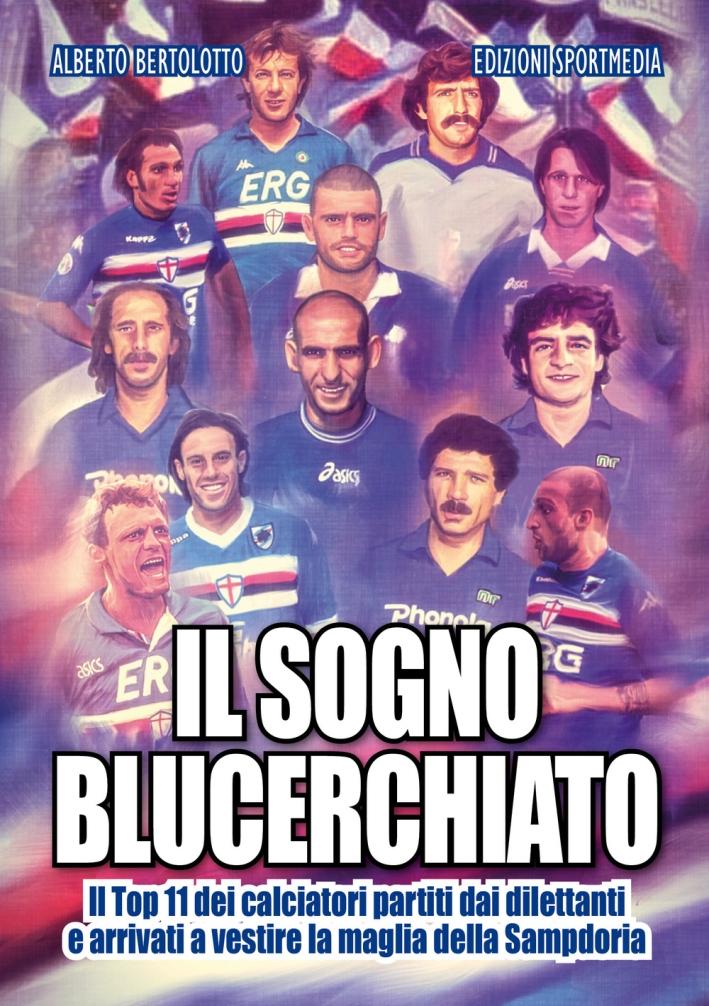 Il sogno blucerchiato. Il Top 11 dei calciatori partiti dai dilettanti e arrivati a vestire la maglia della Sampdoria
