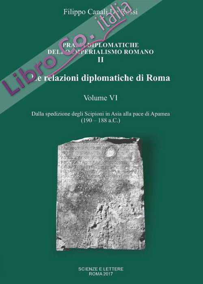 Le relazioni diplomatiche di Roma. Vol. 6: Dalla spedizione degli Scipioni in Asia alla pace di Apamea (190-188 a.C.)