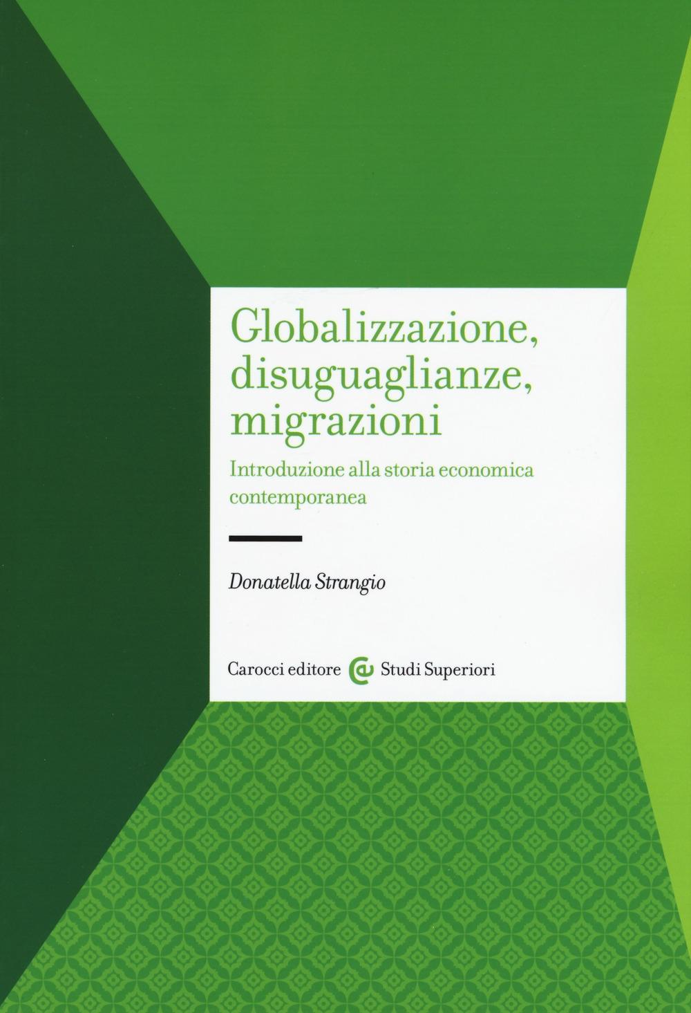 Globalizzazione, disuguaglianze, migrazioni. Introduzione alla storia economica contemporanea