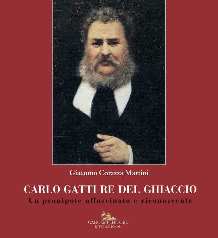 Carlo Gatti Re del Ghiaccio. Un pronipote affascinato e riconoscente