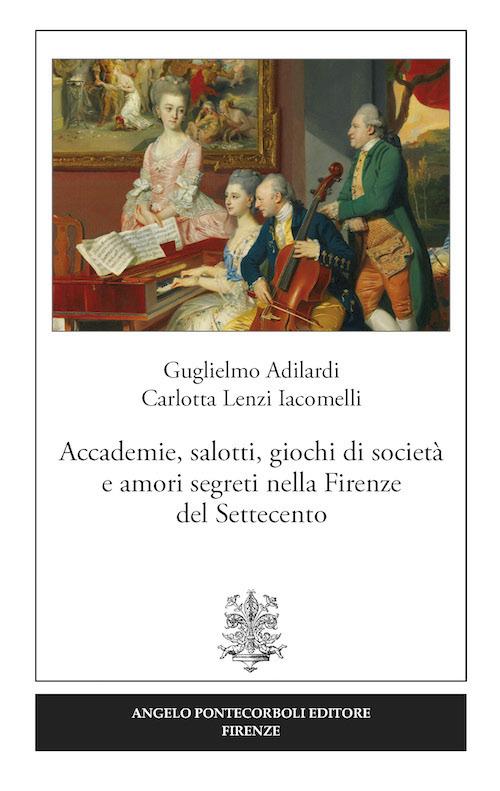 Accademie, salotti, giochi di società e amori segreti nella Firenze del Settecento