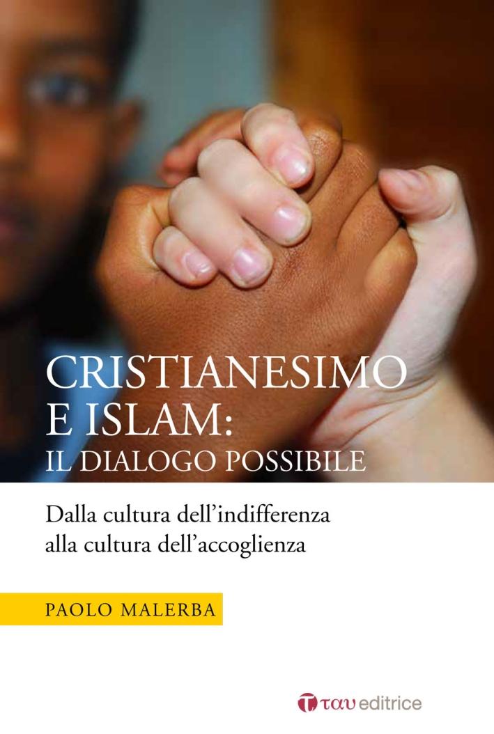 Cristianesimo e Islam: il dialogo possibile. Dalla cultura dell'indifferenza alla cultura dell'accoglienza