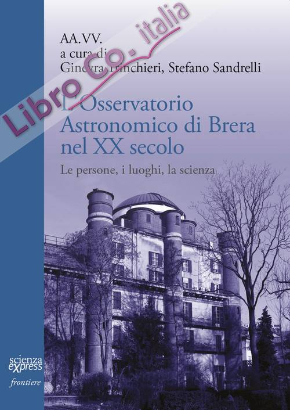 L'Osservatorio astronomico di Brera nel secolo XX Secolo. Le persone, i luoghi, la scienza.