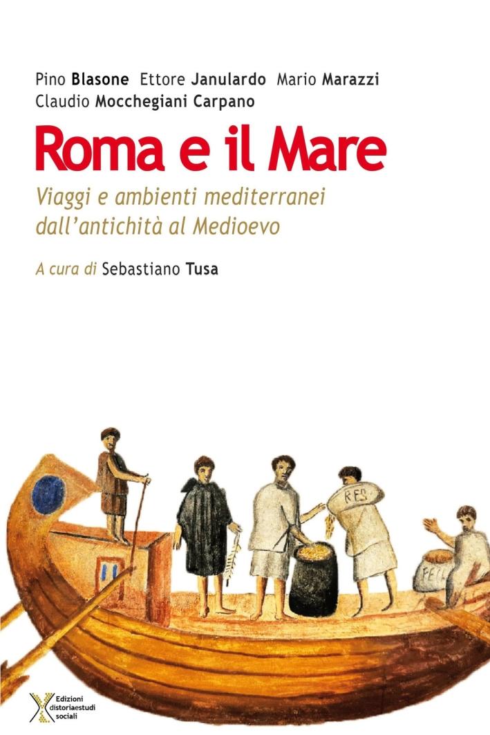Roma e il mare. Viaggi e ambienti mediterranei dall'antichità al Medioevo