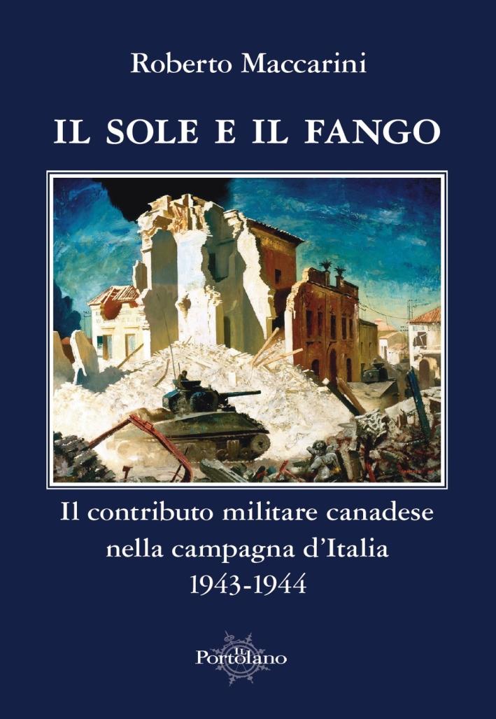 Il Sole e il Fango. Il Contributo Militare Canadese nella Campagna d'Italia 1943-1944