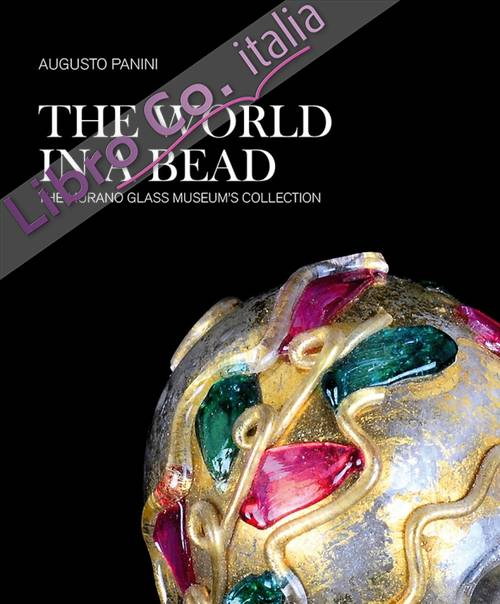 The World in a Bead. The Murano Glass Museum's Collection.