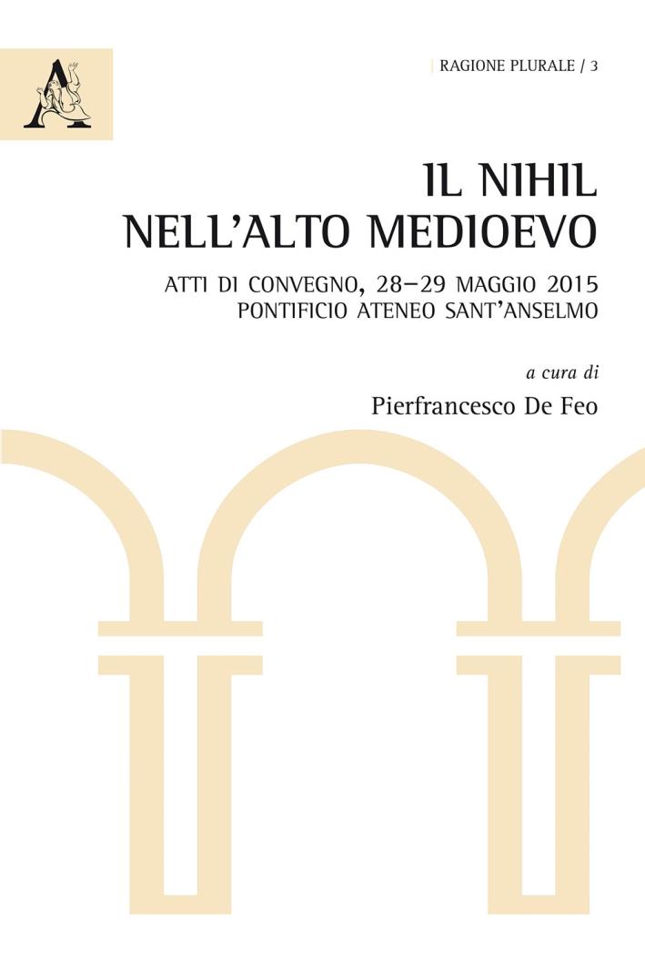 Il nihil nell'Alto Medioevo. Atti di Convegno (Pontificio Ateneo Sant'Anselmo, 28-29 maggio 2015)