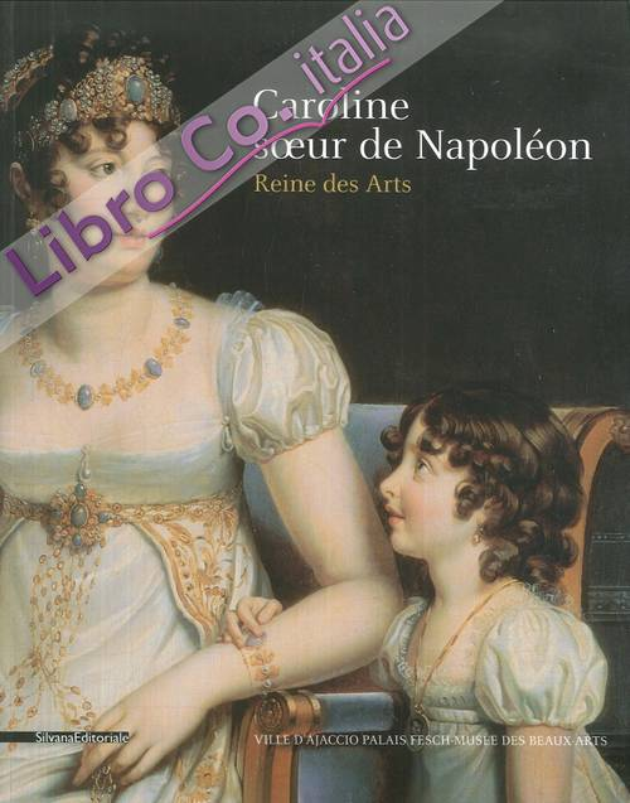 Caroline, soeur de Napoléon. Reine des Arts