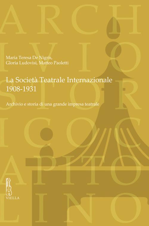 La Società Teatrale Internazionale, 1908-1931. Archivio e storia di una grande impresa teatrale
