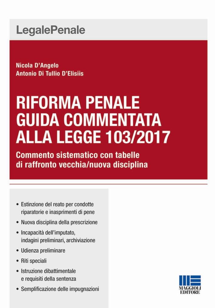 Riforma penale. Guida commentata alla Legge 103/2017