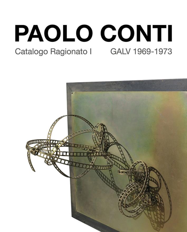 Paolo Conti. Catalogo Ragionato I GALV 1969-1973