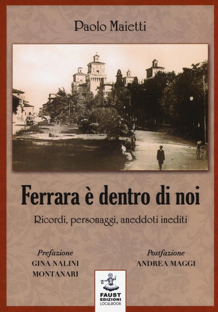 Ferrara è dentro di noi. Ricordi, personaggi, aneddoti inediti