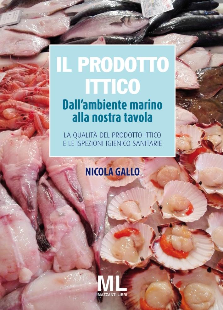 Il prodotto ittico. Dall'ambiente marino alla nostra tavola. La qualità del prodotto ittico e le ispezioni igienico sanitarie