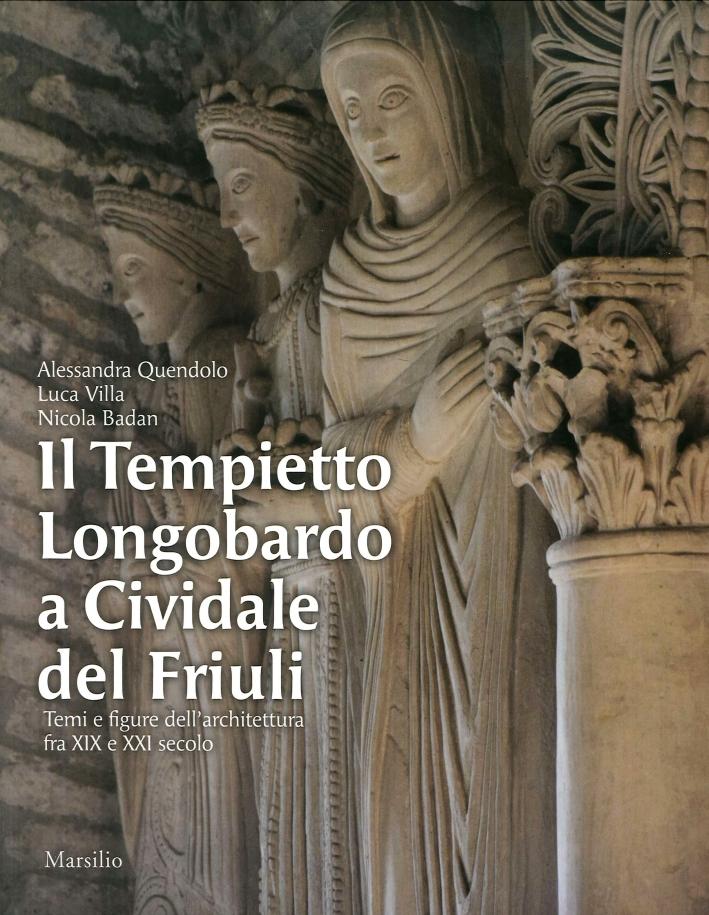 Il Tempietto Longobardo a Cividale del Friuli. Temi e figure dell'architettura fra XIX e XXI secolo