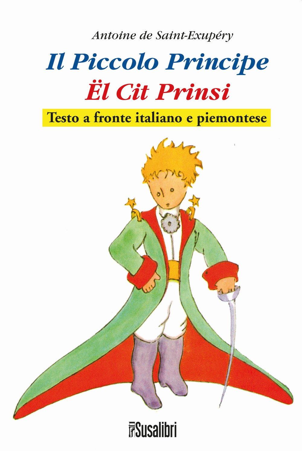 Il Piccolo Principe. El Cit Prinsi. Testo Italiano e Piemontese