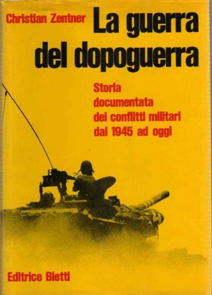La guerra del dopoguerra. Storia documentata dei conflitti militari dal 1945 ad oggi