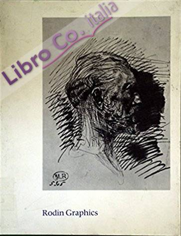 Rodin Graphics. A Catalogue Raisonne of Drypoints and Book Illustrations
