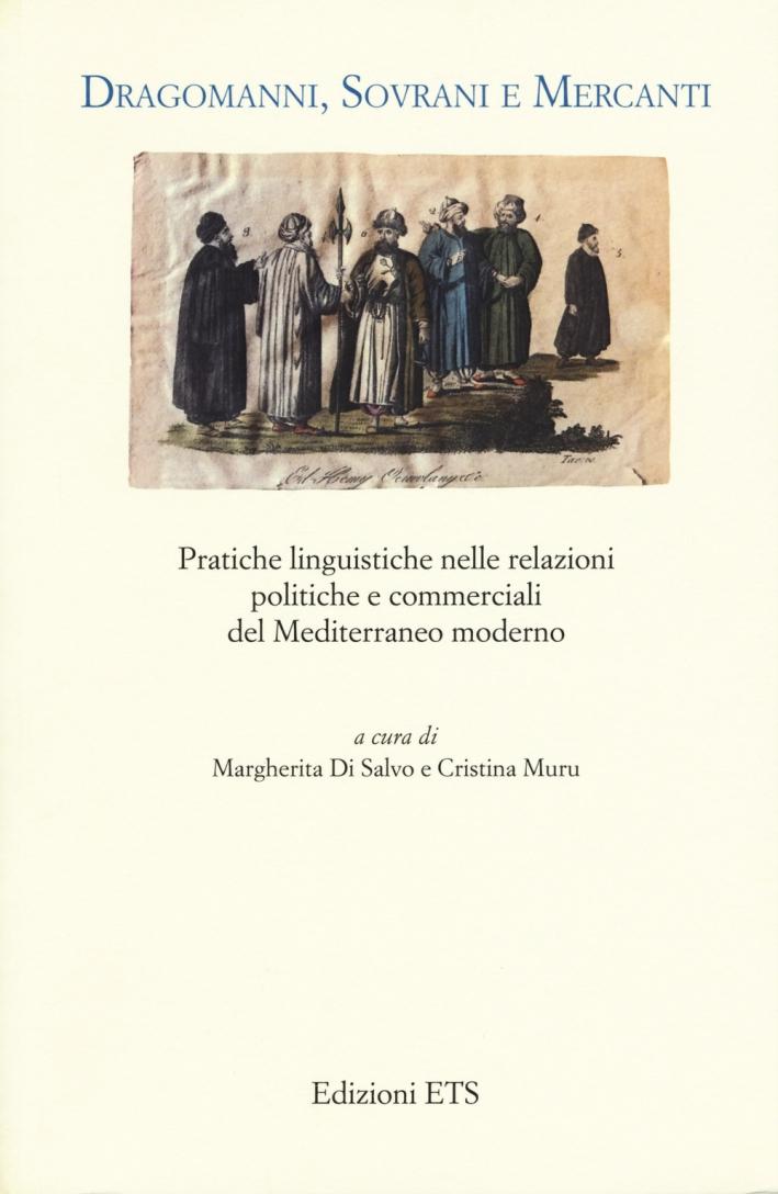 Dragomanni, sovrani e mercanti. Pratiche linguistiche nelle relazioni politiche e commerciali del Mediterraneo moderno