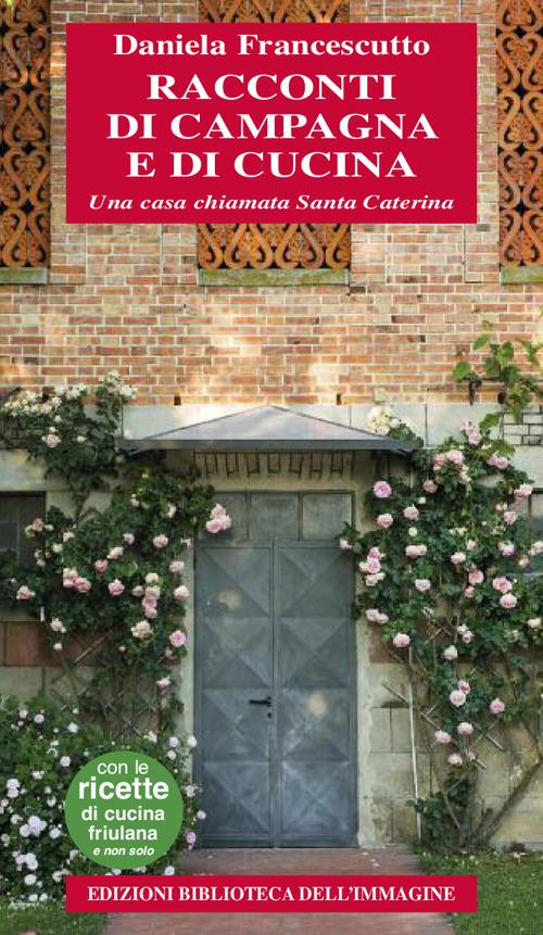 Racconti di campagna e di cucina. Una casa chiamata Santa Caterina