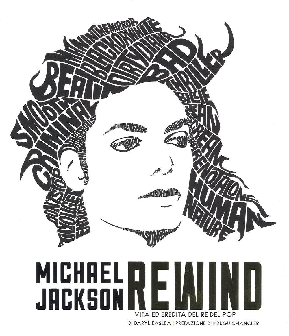 Michael Jackson rewind. Vita ed eredità del re del pop. Ediz. illustrata