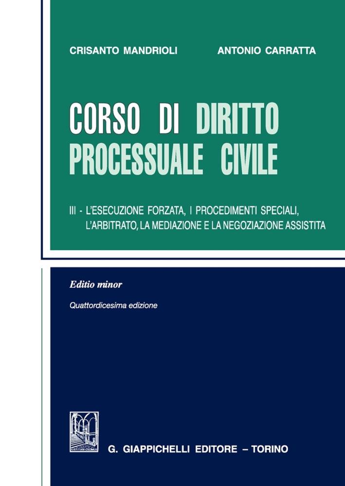 Corso di diritto processuale civile. Ediz. minore. Vol. 3: L'esecuzione forzata, i procedimenti speciali, l'arbitrato, la mediazione e la negoziazione assistita
